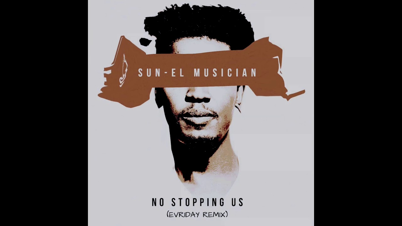 Download Sun-EL Musician (ft. S-Tone) - No Stopping Us (EVRIDAY Remix)