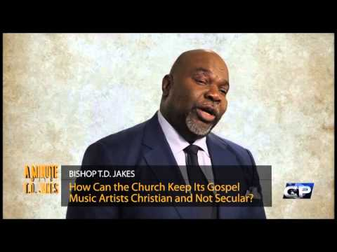 HOW CAN THE CHURCH KEEP ITS GOSPEL MUSIC ARTISTS CHRISTIAN AND NOT SECULAR - Bishop T.D Jakes