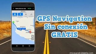 GPS Navegación sin conexión a internet GRATIS para Android - Chicos Android al Día