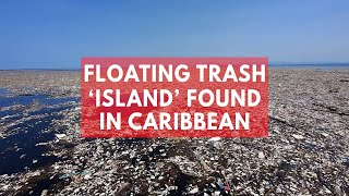 Floating trash 'island' spotted in Caribbean Sea