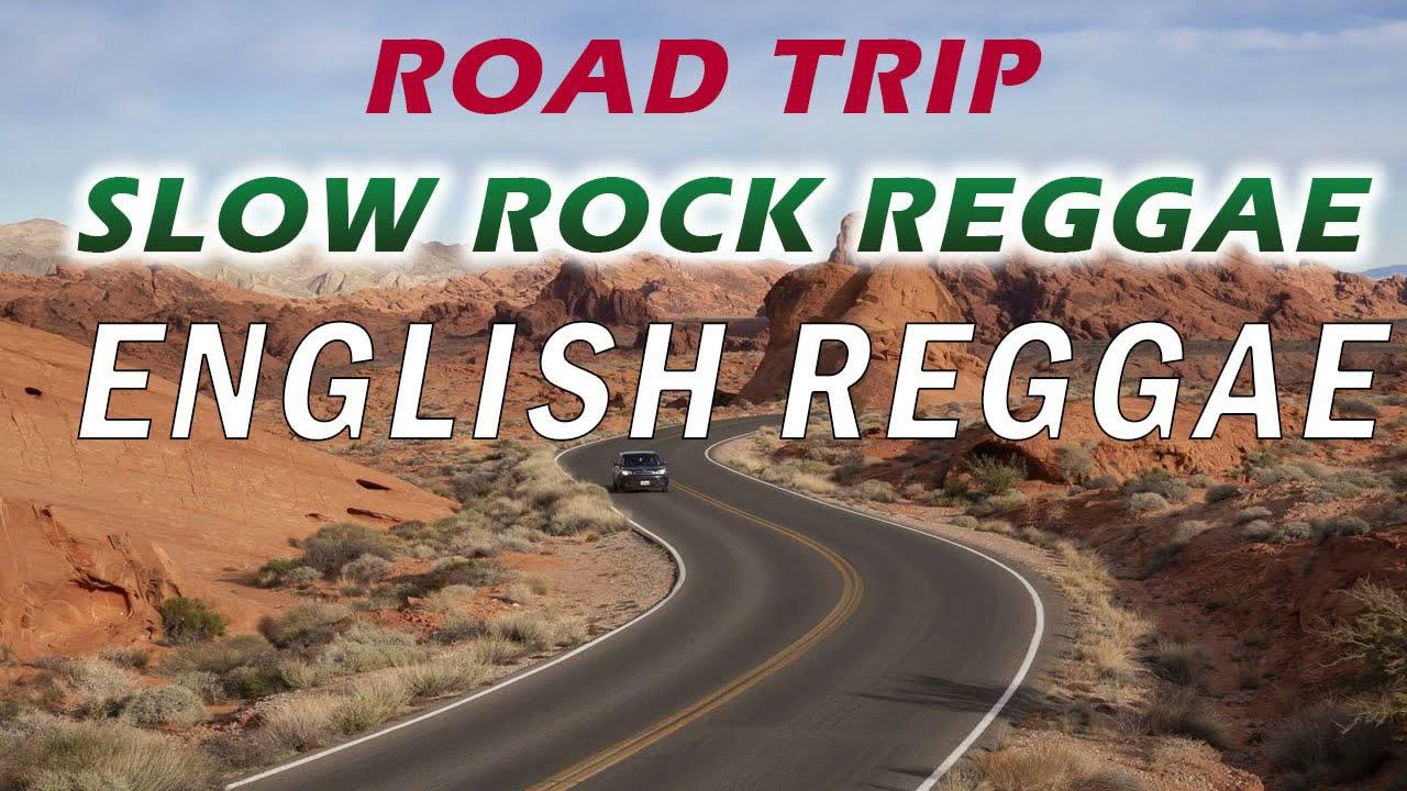 Download ROAD TRIP SLOW ROCK REGGAE   BEST 100 NONSTOP REGGAE REMIX   ENGLISH REGGAE COUNTRY MIX PLAYLIST