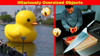 Hilariously Oversized Objects That Will Make You Feel Small