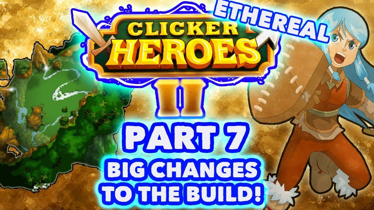 BIG Changes To The Build! - Clicker Heroes 2 Ethereal Gameplay -  (Walkthrough: #7)