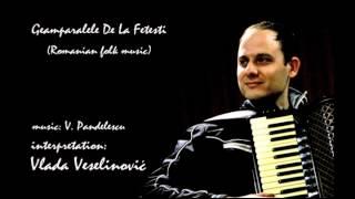 Vlada Veselinovic - Geamparalele De La Fetesti (Romanian folk music)