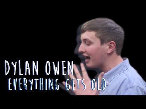 "Dylan Owen ""Everything Gets Old"" 