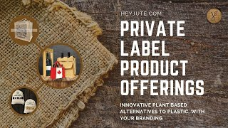 HeyJute™ - Introduction to Private Label Product Offerings