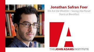 Jonathan Safran Foer on We Are the Weather - The John Adams Institute