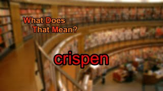 What does crispen mean?