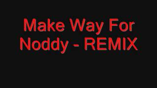 Make Way For Noddy - REMIX