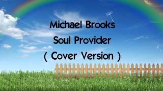 Michael Brooks Soul Provider ( Cover Version )