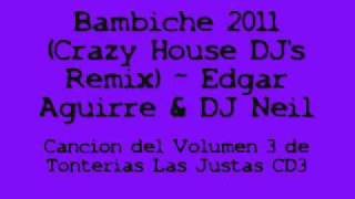 Download Bambiche 2011 (Crazy House DJ's Remix) - Edgar Aguirre & DJ Neil. MP3 song and Music Video