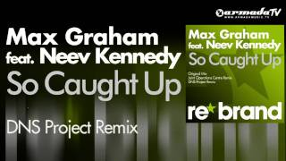 Max Graham feat. Neev Kennedy - So Caught Up (DNS Project Remix)