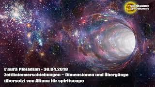 L'aura Pleiadian vom 30.04.2018  - Zeitlinienverschiebungen ~ Dimensionen und Übergänge
