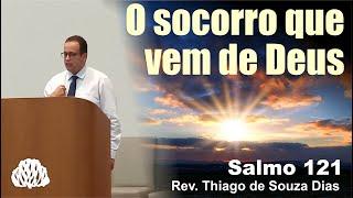 Salmo 121 - O socorro que vem de Deus - Rev. Thiago de Souza Dias