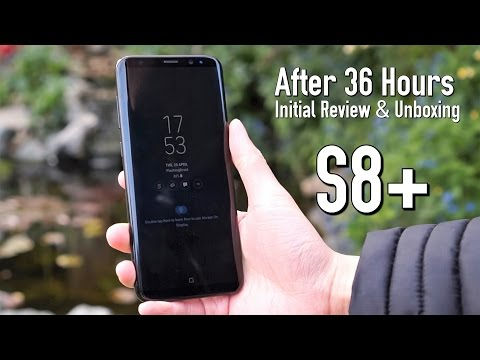 After 36 Hours! Samsung Galaxy S8+ Initial Review & Unboxing! Full Retail Version