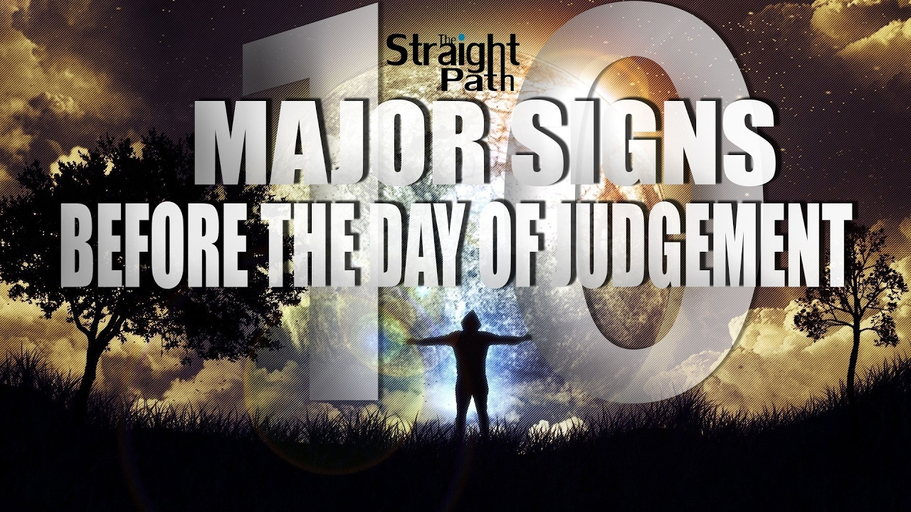 10 MAJOR SIGNS BEFORE THE DAY OF JUDGEMENT !