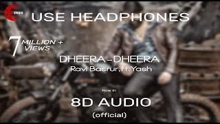 Dheera Dheera Song || 8D AUDIO || KGF Kannada Movie || Yash