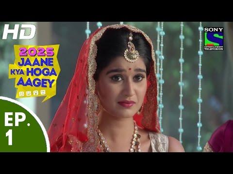 2025 Jaane Kya Hoga Aagey - २०२५ जाने क्या होगा आगे - Episode 1 - 31st August, 2015