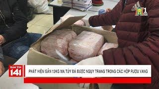 BẢN TIN 141 | 29.01.2018 | Bắt giữ 12kg ma túy đá ngụy trang trong vỏ hộp rượu tại Thanh Xuân