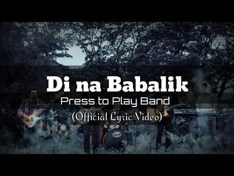 DI NA BABALIK | Press to Play (Official Lyric Video)