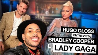 Hugo Gloss entrevista Lady Gaga e Bradley Cooper sobre