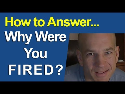 New way to answer  Why were you fired from your last job?