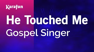 He Touched Me - Gospel Singer | Karaoke Version | KaraFun