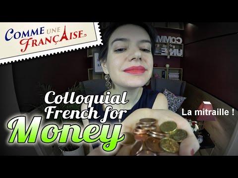Colloquial French for money: le fric, les thunes, le blé...
