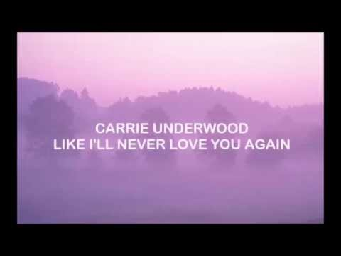 Carrie Underwood-Like I'll Never Love You Again(Lycris Video)