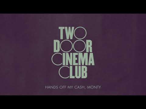Two Door Cinema Club - Hands Off My Cash Monty
