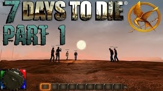 7 Days to Die Hunger Games Alpha 6 Gameplay Season 1 Part 1 - Bold New Idea (Day 1)