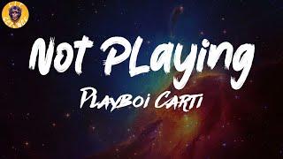 Playboi Carti - Not PLaying Lyrics   Lit Science