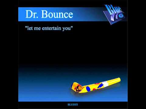 Dr. Bounce - Let me entertain you (Original mix)