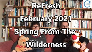 ReFresh February 2021 - Spring From The Wilderness