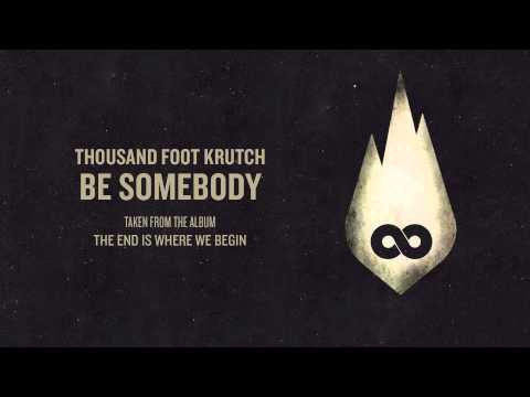 Thousand Foot Krutch: Be Somebody (Official Audio)
