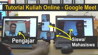 Tutorial Kuliah Online Google Meet. Dari Sisi Pengajar Dan Peserta Sekaligus.