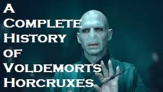 A Complete History Of Voldemorts Horcruxes