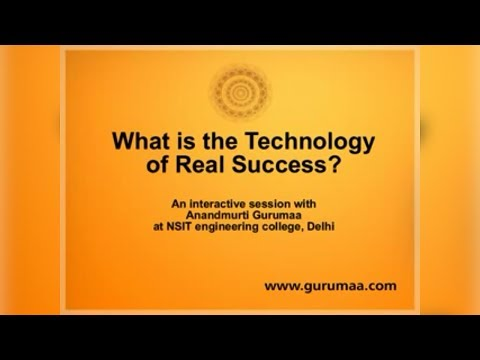 The Technology of Real Success: An Interactive Session with Anandmurti Gurumaa