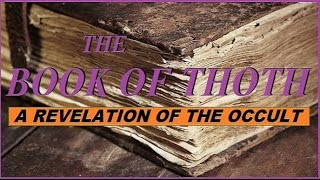 The MYSTERY of the OCCULT REVEALED - BOOK of THOTH -  Part 1
