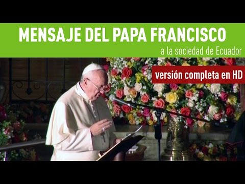 Mensaje del papa Francisco a la sociedad de Ecuador (Versión completa)