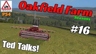 Oakfield Farm, Ep 16 (Ted Talks!). Farming Simulator 17 PS4, Let's Play.