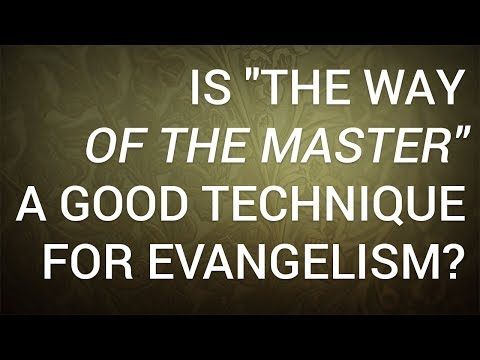 """Is """"The Way of the Master"""" a Good Technique for Evangelism?"""