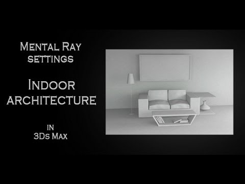 Tutorial Mental Ray Settings For Indoor Architectural Render In Autodesk 3ds Max Youtube