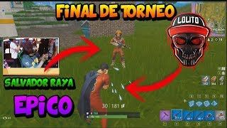 Final del torneo fortnite lolito vs salvador raya (torneo de youtubers fortnite)