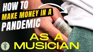 How To Make Money As A Musician During A Pandemic!