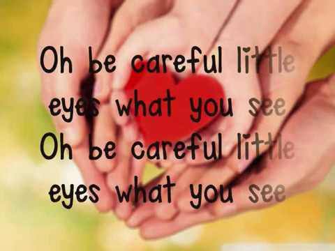 Oh be careful (little eyes what you see)