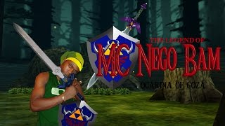 The Legend of MC Nego Bam - Ocarina of Goza