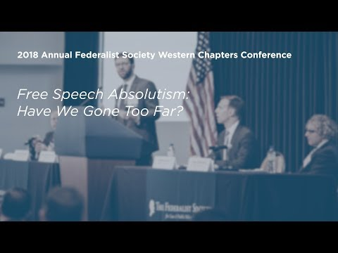 Free Speech Absolutism Have We Gone Too Far? [2018 Annual Western Chapters Conference]