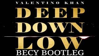 Valentino Khan - Deep Down Low (BECY Bootleg)