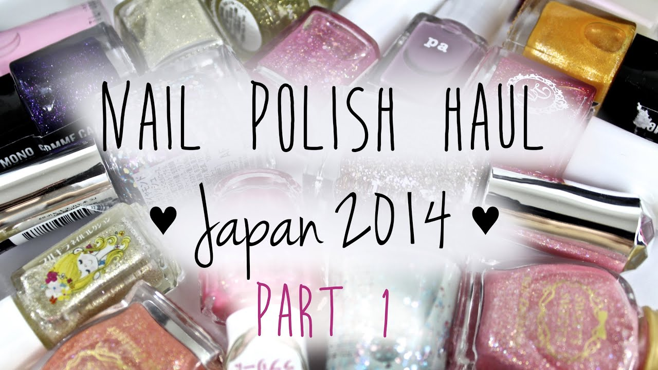 Nail Polish Haul Japan 2014 | Part 1 ♡ - YouTube